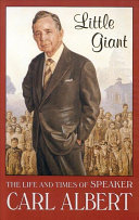 Little Giant: The Life and Times of Speaker Carl Albert
