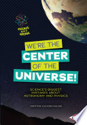 We re the Center of the Universe