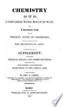 Chemistry as it is, compared with what it was: or, a systematic view of the present state of chemistry ... To which is added a supplement, etc