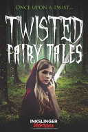Twisted Fairy Tales  Once Upon a Twist    a Mixture of Light and Dark Stories in the Fairy Tale Genre