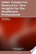 Leber Congenital Amaurosis: New Insights for the Healthcare Professional: 2011 Edition