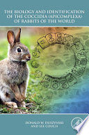 The Biology And Identification Of The Coccidia Apicomplexa Of Rabbits Of The World Book PDF