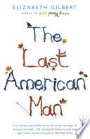 The Last American Man by Elizabeth Gilbert PDF