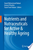 Nutrients and Nutraceuticals for Active   Healthy Ageing Book