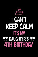 I Can T Keep Calm It S My Daughter S 4th Birthday Happy Birthday Journal Tom Rudovksy Google Books