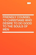 Friendly Counsel to Christians Who Desire to Do Good to the Souls of Men