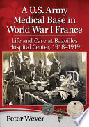 link to A U.S. Army medical base in World War I France : life and care at Bazoilles Hospital Center, 1918-1919 in the TCC library catalog