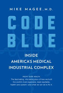 link to Code blue : inside America's medical industrial complex in the TCC library catalog