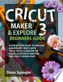 Cricut Maker 3 and Cricut Explore 3 Beginners Guide