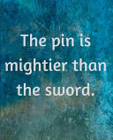 The Pin Is Mightier Than The Sword