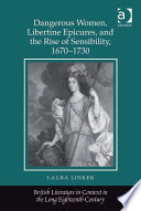 Dangerous Women Libertine Epicures And The Rise Of Sensibility 1670 1730