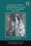 Dangerous Women, Libertine Epicures, and the Rise of Sensibility, 1670–1730