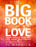 The Big Book of Love   Loving Yourself  Dating With Love  Loving Relationships