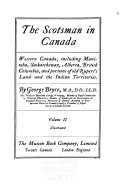 The Scotsman in Canada  Western Canada  including Manitoba  Saskatchewan  Alberta  British Columbia  and portions of old Rupert s land and the Indian territories  by George Bryce