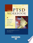 """""""The Ptsd Workbook: Simple, Effective Techniques for Overcoming Traumatic Stress Symptoms"""" by Mary Beth Williams"""