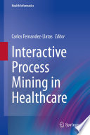 Interactive Process Mining in Healthcare Book