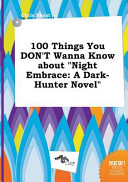100 Things You Don t Wanna Know about Night Embrace