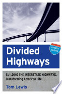 """""""Divided Highways: Building the Interstate Highways, Transforming American Life"""" by Tom Lewis"""