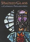 Stained Glass in Catholic Philadelphia