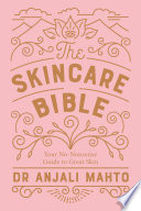 """The Skincare Bible: Your No-Nonsense Guide to Great Skin"" by Anjali Mahto"