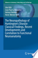 The Neuropathology of Huntington   s Disease  Classical Findings  Recent Developments and Correlation to Functional Neuroanatomy