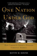 One Nation Under God: How Corporate America Invented ...