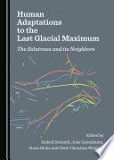 Human Adaptations to the Last Glacial Maximum