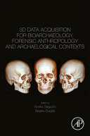 3D Data Acquisition for Bioarchaeology  Forensic Anthropology and Archaelogical Contexts