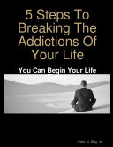 5 Steps To Breaking The Addictions Of Your Life