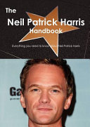 The Neil Patrick Harris Handbook - Everything You Need to Know about Neil Patrick Harris