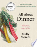 """All About Dinner: Simple Meals, Expert Advice"" by Molly Stevens"
