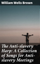 Pdf The Anti-slavery Harp: A Collection of Songs for Anti-slavery Meetings Telecharger