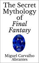 The Secret Mythology of Final Fantasy