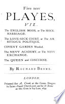 Five New Playes     The English Moor     The Love sick Court     Covent Garden     The Nevv Academy     The Queen and Concubine Book PDF