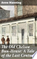 The Old Chelsea Bun House  A Tale of the Last Century