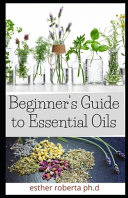 Beginner s Guide to Essential Oils