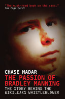 The Passion of Bradley Manning: The Story Behind the Wikileaks Whistleblower
