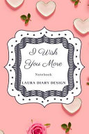 I Wish You More  Notebook  Laura Diary Design Book PDF