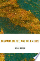 Tuscany in the Age of Empire