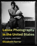 link to Latinx photography in the United States : a visual history in the TCC library catalog