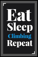 Eat Sleep Climbing Repeat