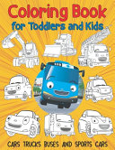 Cars Trucks Buses and Sports Cars Coloring Book for Toddlers and Kids