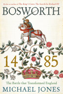Bosworth 1485  The Battle that Transformed England