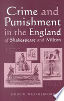Crime And Punishment In The England Of Shakespeare And Milton 1570 1640