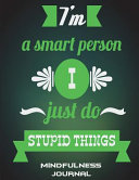 I m a Smart Person I Just Do Stupid Things