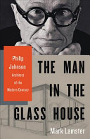 link to The man in the Glass House : Philip Johnson, architect of the modern century in the TCC library catalog