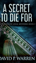 A Secret To Die For (Scott Winslow Legal Mysteries Book 3)