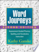 """Word Journeys, Second Edition: Assessment-Guided Phonics, Spelling, and Vocabulary Instruction"" by Kathy Ganske"