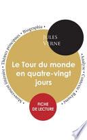 Fiche de lecture Le Tour du monde en quatre-vingt jours (Étude intégrale)