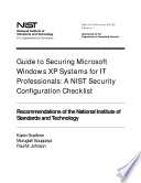 Guide To Securing Microsoft Windows Xp Systems For It Professionals A Nist Security Configuration Checklist Book PDF